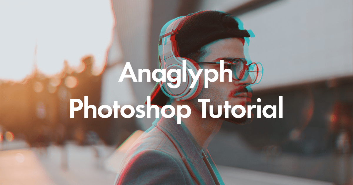 Anaglyph Photoshop Tutorial